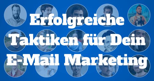 Erfolgreiche Taktiken für Dein E-Mail Marketing – 15 Unternehmer verraten Dir ihre persönlichen Taktiken