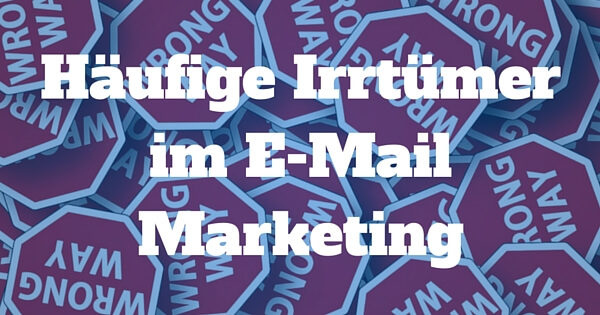 Häufige Irrtümer im E-Mail Marketing
