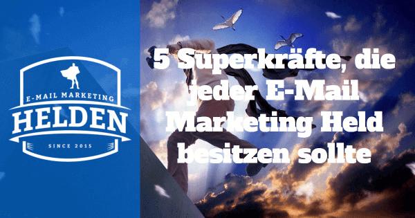 Welche Superkräfte ein E-Mail Marketing Held unbedingt benötigt