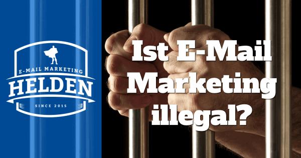 Ist E-Mail Marketing illegal? (Inkl. No-Spam Checkliste)